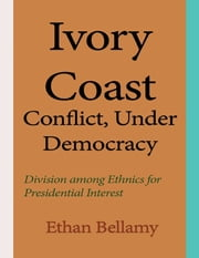 Ivory Coast Conflict, Under Democracy ebook by Ethan Bellamy