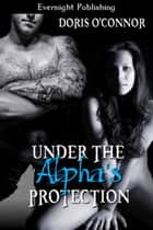 Under the Alpha's Protection ebook by Doris O'Connor