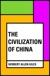 The Civilization of China ebook by Herbert Allen Giles