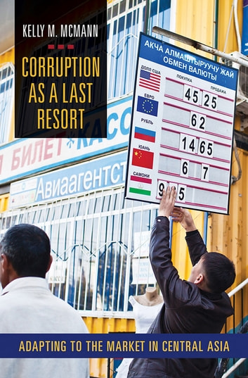Corruption as a Last Resort - Adapting to the Market in Central Asia ebook by Kelly M. McMann