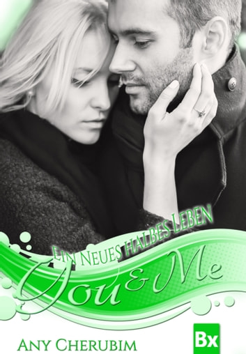 YOU & ME - Ein neues halbes Leben - Band 3 ebook by Any Cherubim