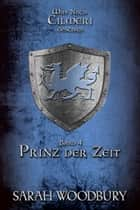 Prinz der Zeit (Was nach Cilmeri geschah Band 4) ebook by Sarah Woodbury