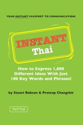 Instant Thai - How to Express 1,000 Different Ideas with Just 100 Key Words and Phrases! ebook by Stuart Robson,Prateep Changchit