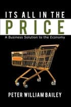 Its All In The Price ebook by Peter William Bailey