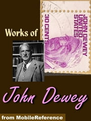 Works Of John Dewey: My Pedagogic Creed, Moral Principles In Education, Democracy And Education, China, Japan And The U.S.A. (Mobi Collected Works) ebook by John Dewey