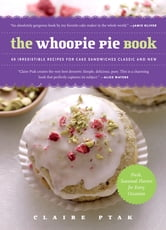The Whoopie Pie Book - 60 Irresistible Recipes for Cake Sandwiches Classic and New ebook by Claire Ptak