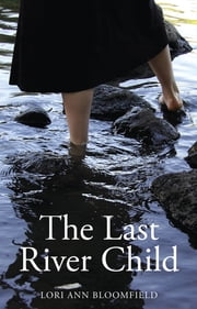 The Last River Child ebook by Lori Ann Bloomfield