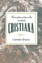 Introducción a la unidad cristiana AETH ebook by Assoc for Hispanic Theological Education