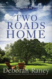 Two Roads Home - A Chicory Inn Novel - Book 2 ebook by Deborah Raney