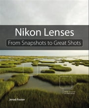 Nikon Lenses - From Snapshots to Great Shots ebook by Jerod Foster
