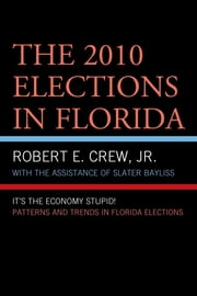 The 2010 Elections in Florida - It's The Economy, Stupid! ebook by Robert E. Crew Jr.,Slater Bayliss