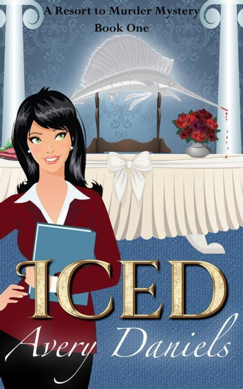 Iced - Resort to Murder Mystery, #1 ebook by Avery Daniels