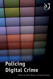 Policing Digital Crime ebook by Ms Sarah Bryant,Dr Robin Bryant
