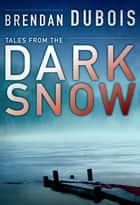 Tales from The Dark Snow ebook by Brendan DuBois