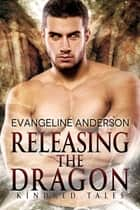 Releasing the Dragon...Book 10 in the Kindred Tales Series ebook by Evangeline Anderson