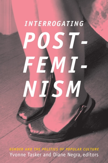 Interrogating postfeminism ebook by lynn spigel 9780822390411 interrogating postfeminism gender and the politics of popular culture ebook by lynn spigelangela fandeluxe Image collections
