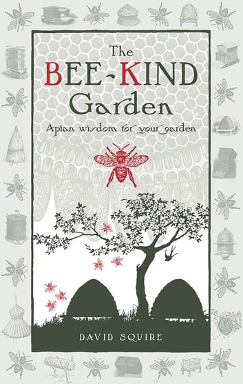 Bee-Kind Garden - Apian Wisdom for Your Garden ebook by David Squire