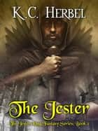 The Jester - The Jester King Fantasy Series, #2 ebook by K. C. Herbel