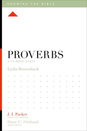 Proverbs - A 12-Week Study ebook by Lydia Brownback,J. I. Packer,Dane C. Ortlund,Lane T. Dennis
