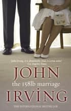 The 158-Pound Marriage ebook by John Irving