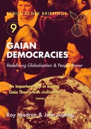 Gaian Democracies - Redefining Globalisation & People-Power ebook by Roy Madron,John Jopling,Samir Rihani