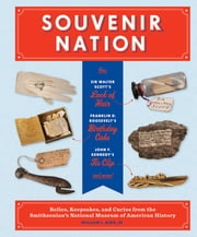 Souvenir Nation - Relics, Keepsakes, and Curios from the Smithsonian's National Museum of American History ebook by William L. Bird Jr.