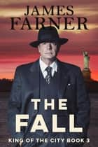 The Fall - King of the City, #3 ebook by James Farner