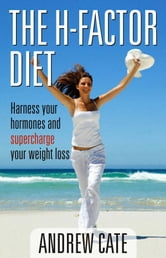 The H Factor Diet: Harness Your Hormones and Supercharge Your Weight Los s ebook by Cate Andrew