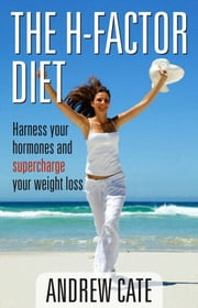 The H Factor Diet: Harness Your Hormones and Supercharge Your Weight Los s ebook by Andrew Cate