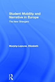 Student Mobility and Narrative in Europe - The New Strangers ebook by Elizabeth Murphy-Lejeune