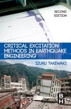 Critical Excitation Methods in Earthquake Engineering ebook by Izuru Takewaki