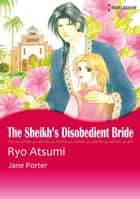 THE SHEIKH'S DISOBEDIENT BRIDE (Harlequin Comics) - Harlequin Comics ebook by Jane Porter, Atsumi Ryo
