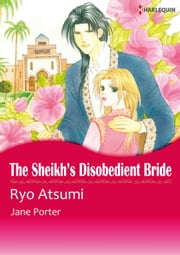 THE SHEIKH'S DISOBEDIENT BRIDE (Harlequin Comics) - Harlequin Comics ebook by Jane Porter,Atsumi Ryo