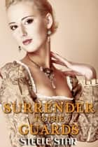 Surrender To The Guards ebook by Steele Star
