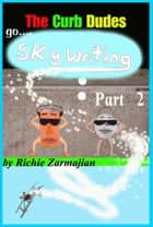 The Curb Dudes: Go Skywriting Part 2 ebook by Richie Zarmajian