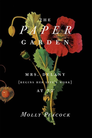 The Paper Garden - Mrs Delany begins her life's work at 72 ebook by Molly Peacock