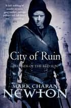 City Of Ruin: Legends of the Red Sun 2 ebook by Mark Charan Newton