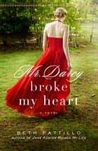 Mr. Darcy Broke My Heart ebook by Beth Pattillo