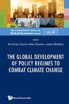 The Global Development of Policy Regimes to Combat Climate Change ebook by Nicholas Stern,Alex Bowen,John Whalley