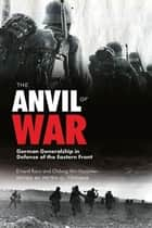 The Anvil of War ebook by Erhard Rauss,Oldwig von Natzmer,Peter G. Tsouras