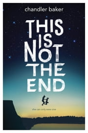 This is Not the End ebook by Chandler Baker