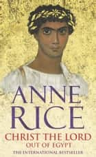 Christ The Lord - Out of Egypt eBook by Anne Rice