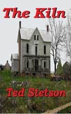The Kiln ebook by Ted Stetson