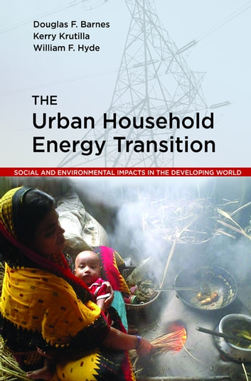 The Urban Household Energy Transition - Social and Environmental Impacts in the Developing World ebook by Douglas F. Barnes,Kerry Krutilla,William F. Hyde