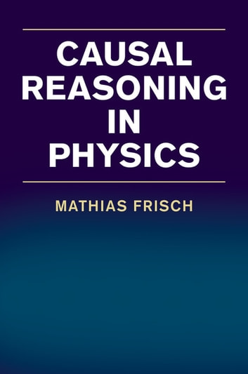 Causal Reasoning in Physics ebook by Mathias Frisch