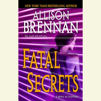 Fatal Secrets - A Novel of Suspense audiobook by Allison Brennan