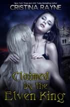 Claimed by the Elven King - Elven King Series, #1 ebook by Cristina Rayne