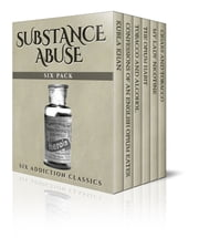 Substance Abuse Six Pack - Six Addiction Classics ebook by Thomas De Quincey, Samuel Taylor Coleridge, Mark Twain