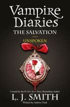 The Vampire Diaries: 12: Vampire Diaries The Salvation: Unspoken - Book 12 ebook by L J Smith