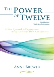 The Power of Twelve - A New Approach to Empowerment Through 12-Strand Dna Consciousness ebook by Anne Brewer